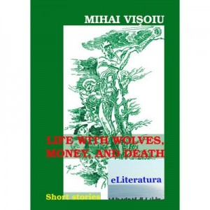 Life with Wolves, Money and Death - Mihai Visoiu