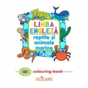 Limba engleza. Reptile si animale marine. Colouring Book