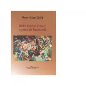 Limba romana literara in presa din Transilvania - Anca-Elena David