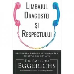 Limbajul dragostei si respectului - Emerson Eggerichs