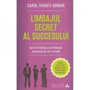 Limbajul secret al succesului. Cum sa intelegi si sa folosesti comunicarea non-verbala - Carol Kinsey Goman