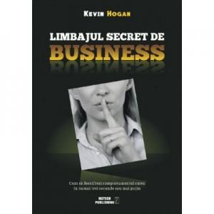 Limbajul secret de business. Cum sa descifrezi comportamentul cuiva in numai trei secunde sau mai putin - Kevin Hogan