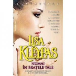 Numai in bratele tale - Lisa Kleypas