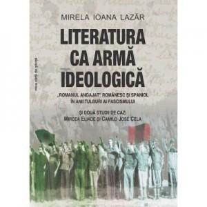 Literatura ca arma ideologica - Mirela Ioana Lazar