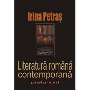 Literatura romana contemporana. Prelungiri - Irina Petras