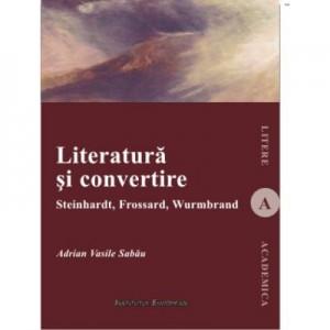 Literatura si convertire - Adrian Vasile Sabau