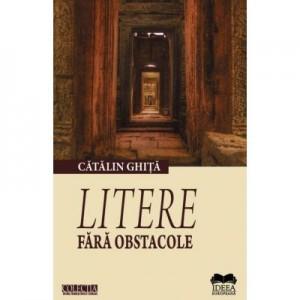 Litere fara obstacole. Ipostaze al actului critic 2 - Catalin Ghita