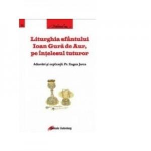 Liturghia Sfantului Ioan Gura de Aur, pe intelesul tuturor - Eugen Jurca