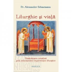 Liturghie si viata - Pr. Prof. Alexander Schmemann
