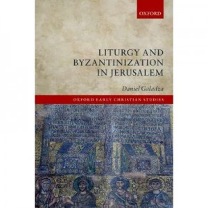 Liturgy and Byzantinization in Jerusalem - Daniel Galadza