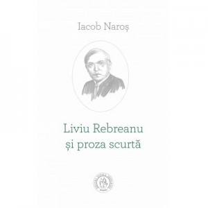 Liviu Rebreanu si proza scurta - Iacob Naros