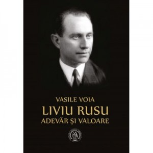 Liviu Rusu. Adevar si valoare - Vasile Voia