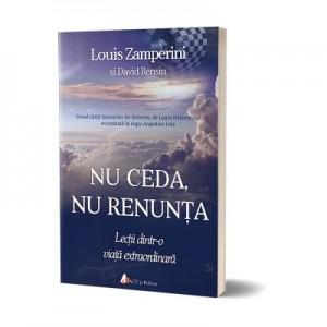 Nu ceda, nu renunta - Louis Zamperini