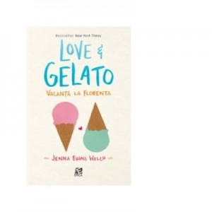 Love and Gelato. Vacanta la Florenta - Jenna Evans Welch