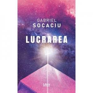 Lucrarea - Gabriel Socaciu