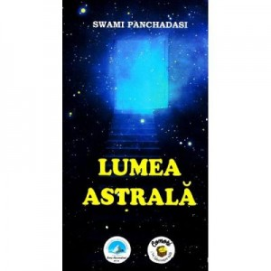 Lumea astrala - Swami Panchadasi