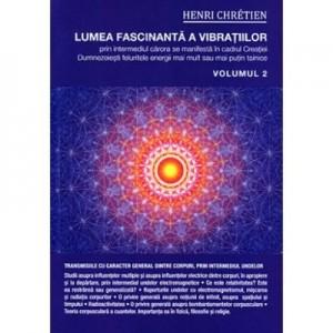 Lumea fascinanta a vibratiilor. Volumul 2 - Henri Chretien