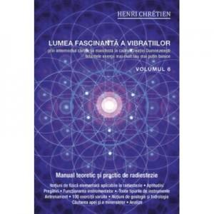 Lumea fascinanta a vibratiilor, volumul 6 - Henri Chretien