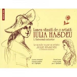 Lumea vazuta de o artista Iulia Hasdeu. 1. Universul exterior/ Le monde vu par un artiste Julie Hasdeu. 1. L'Univers exterieur - Ionel Oprisan