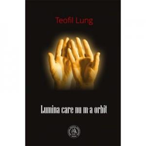 Lumina care nu m-a orbit - Teofil Lung