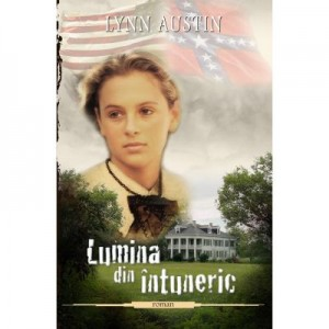 Lumina din intuneric. Seria Focul topitorului, vol. 1 - Lynn Austin
