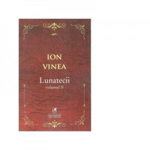 Lunatecii. Volumul II - Ion Vinea