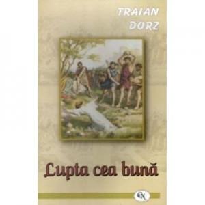 Lupta cea buna - Traian Dorz