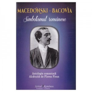Macedonski-Bacovia. Simbolismul romanesc - Florea Firan