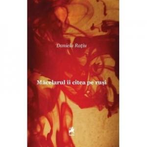 Macelarul ii citea pe rusi - Daniela Ratiu