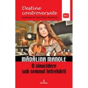 Madalina Manole. O sinucidere sub semnul intrebarii - Dan-Silviu Boerescu
