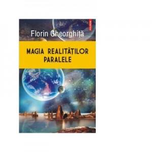 Magia realitatilor paralele - Florin Gheorghita