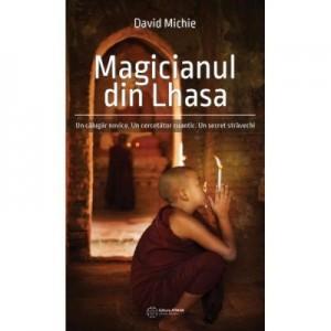 Magicianul din Lhasa. Un calugar novice. Un cercetator cuantic. Un secret stravechi - David Michie