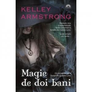 Magie de doi bani (Femei din Cealalta Lume, cartea intai) - Kelley Armstrong