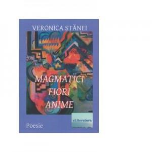 Magmatici. Fiori. Anime - Veronica Stanei