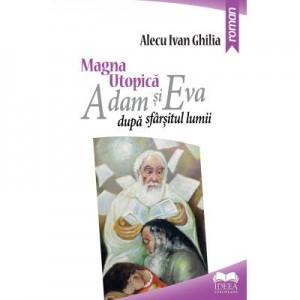 Magna utopica. Adam si Eva dupa sfarsitul lumii - Alecu Ivan Ghilia