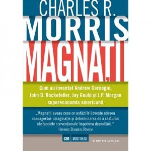 Magnatii - Charles R. Morris