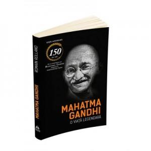 Mahatma Gandhi - O viata legendara (Biografia) - Romain Rolland