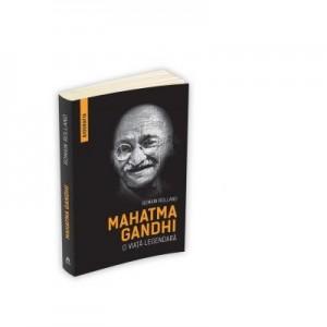 Mahatma Gandhi. O viata legendara (Biografia) - Romain Rolland