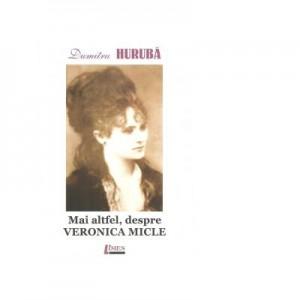 Mai altfel, despre Veronica Micle - Dumitru Huruba