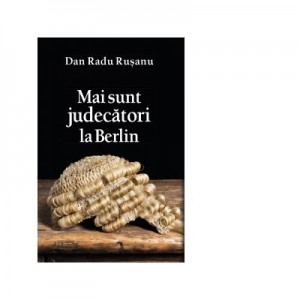 Mai sunt judecatori la Berlin - Dan Radu Rusanu