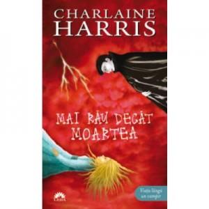 Mai rau decat moartea. Vampirii Sudului vol. 8 - Charlaine Harris