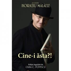 Cine-i asta?! De si despre Horatiu Malaele - Oana C. Popescu