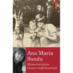 Mama imi spune ca am o viata frumoasa - Ana Maria Sandu