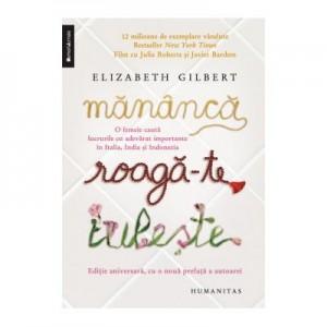 Mananca, roaga-te, iubeste. O femeie cauta lucrurile cu adevărat importante in Italia, India si Indonezia - Elizabeth Gilbert