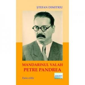 Mandarinul valah Petre Pandrea - Stefan Dimitriu
