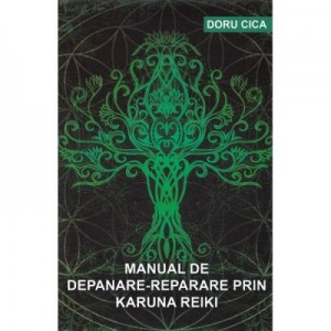 Manual de depanare-reparare prin Karuna Reiki - Doru Cica