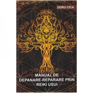 Manual de depanare-reparare prin Reiki Usui - Doru Cica