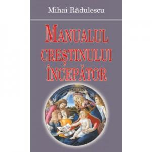 Manualul crestinului incepator - Mihai Radulescu