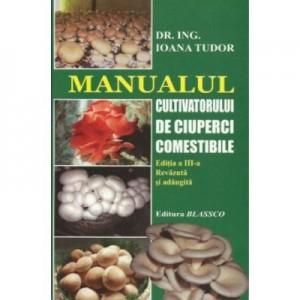 Manualul cultivatorului de ciuperci comestibile - Ioana Tudor