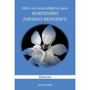 Marci ale corporalitatii in opera Hortensiei Papadat-Bengescu - Elena Ion